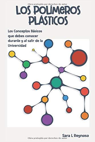 Los Polímeros Plásticos Los Conceptos Básicos que debes conocer durante y al salir de la Universidad  [Reynoso, Sara L - Reynoso, Sara L] (Tapa Blanda)