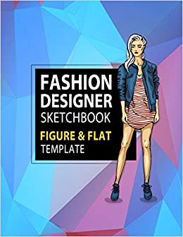 Buy Fashion Designer Sketchbook Figure Flat Template Easily Sketching And Building Your Fashion Design Portfolio With Large Female Croquis Drawing With Flat Template Fashion Flats Drawing Book Online At