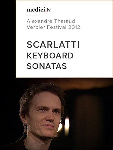 Scarlatti, Keyboard Sonatas - Alexandre Tharaud, Verbier Festival 2012