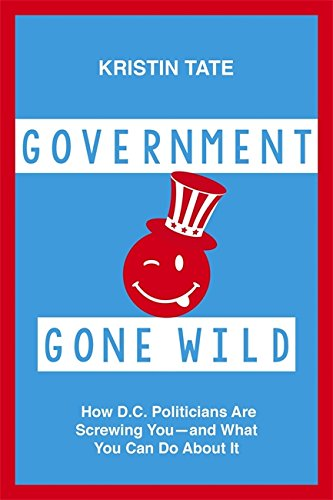 Government Gone Wild  How D C  Politicians Are Taking You For A Ride    And What You Can Do About It