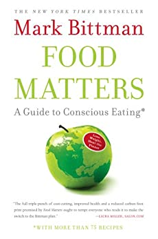 Food Matters: A Guide to Conscious Eating with More Than 75 Recipes by [Bittman, Mark]