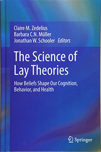 The Science of Lay Theories: How Beliefs Shape Our Cognition, Behavior, and Health