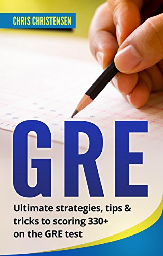 GRE: Ultimate strategies, tips & tricks to scoring 330+ on the GRE test (GRE tests) (Best Gmat Diagnostic Test)