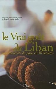vignette de 'Le vrai goût du Liban (un livre de Jean-Louis André et Jean-François Mallet)'