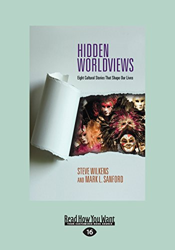 Hidden Worldviews: Eight Cultural Stories That Shape Our Lives