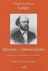 Histoire du matérialisme : Critique de son importance à notre époque par Friedrich-Albert Lange