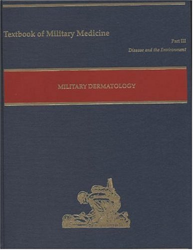 Military Dermatology (Textbook of Military Medicine - Part 3, Disease and the Environment; Volume One)