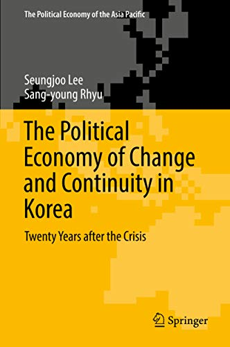 The Political Economy of Change and Continuity in Korea: Twenty Years after the Crisis (The Political Economy of the Asia Pacific)