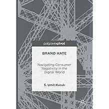 Brand Hate: Navigating Consumer Negativity in the Digital World