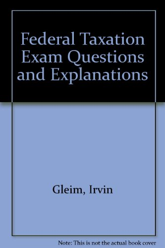 Federal Taxation Exam Questions and Explanations