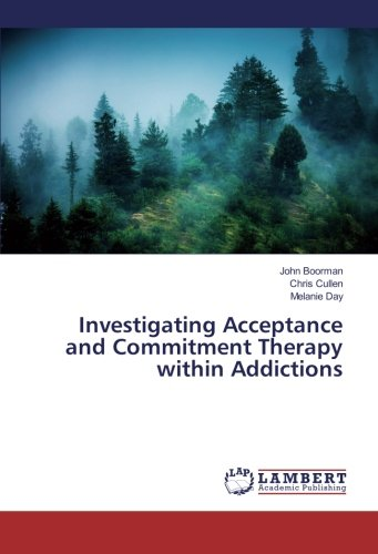Investigating Acceptance and Commitment Therapy within Addictions