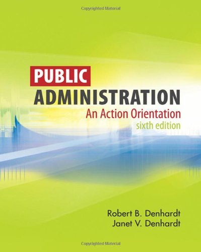 By Robert B. Denhardt - Public Administration: An Action Orientation: 6th (sixth) Edition