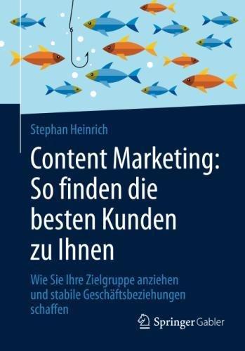 Content Marketing: So finden die besten Kunden zu Ihnen: Wie Sie Ihre Zielgruppe anziehen und stabile Geschäftsbeziehungen schaffen Taschenbuch – 9. November 2016 Stephan Heinrich Springer Gabler 365813898X Business/Economics