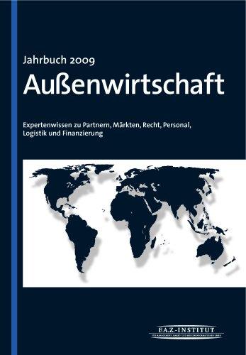 Jahrbuch Außenwirtschaft 2009: Expertenwissen zu Partnern, Märkten, Recht, Logistik, Personal und Finanzierung