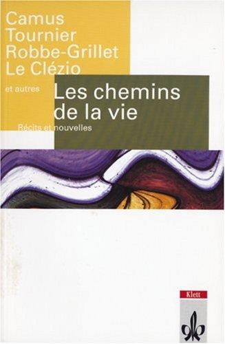 Les chemins de la vie: Analyses Modeles. Caceres. Tournier. Bellemare. LeClezio. Camus. Robbe-Grillet. Boulanger