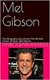 Mel Gibson: This Biography Documents The life And Career of Actor, Mel Gibson.