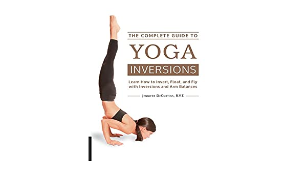 The Complete Guide to Yoga Inversions (English Edition ...