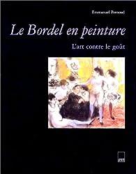Le Bordel en peinture : L'art contre le goût par Emmanuel Pernoud