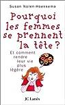 Pourquoi les femmes se prennent la tête... : Et comment se rendre la vie plus légère par Nolen-Hoeksema