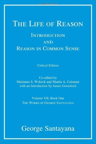 Download The Life of Reason or The Phases of Human Progress: Introduction and Reason in Common Sense, Volume VII, Book One (The Works of George Santayana) (Volume 7) Pdf