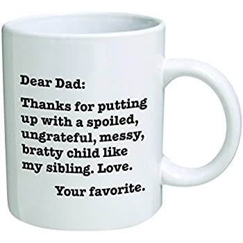 funny mug dear dad thanks for putting up with a bratty childu2026 love your favorite 11 oz coffee mugs funny by a mug to keep tm