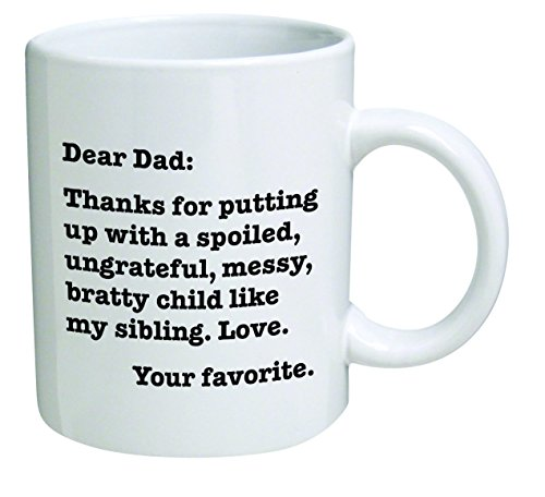 Dear Dad: Thanks for putting up with a bratty child… Love. Your favorite - Coffee Mugs By A Mug To Keep TM