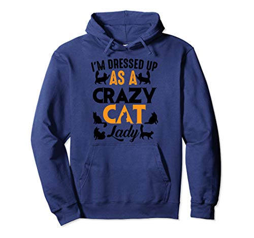 I'm Dressed Up As A Crazy Cat Lady Hood Halloween Cool Gift -