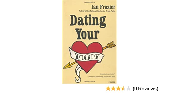 Ian frazier dating your mom