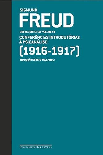 Freud (1916 - 1917) - Conferências introdutórias à psicanálise: Obras completas volume 13