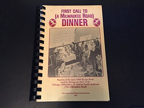 First Call to (A Milwaukee Road) Dinner - Reprint of the 1960 Recipe Book Used By Dining Car Chefs of the Chicago, Milwaukee, St Paul and Pacific Railroad