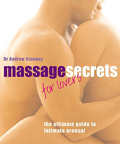Massage Secrets for Lovers: The Ultimate Guide to Intimate Arousal