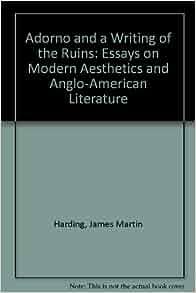 adorno aesthetics american anglo culture essay literature modern ruin writing