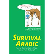 Survival Arabic: How to Communicate without Fuss or Fear - Instantly! (Arabic Phrasebook) (Survival Series)