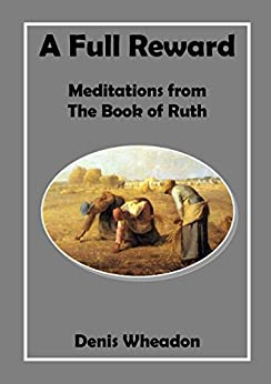 A Full Reward: Meditations from the Book of Ruth by [Wheadon, Denis]
