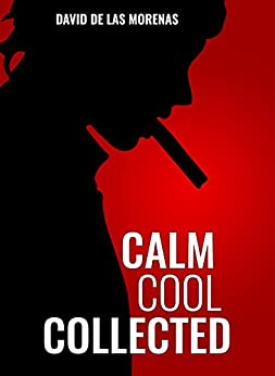 Calm, Cool, Collected: How to Demolish Stress, Master Anxiety, and Live Your Life by [De Las Morenas, David]