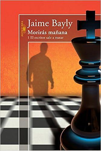 Moriras Manana: 1 El Escritor Sale a Matar (Morirás mañana) (Spanish Edition): Jaime Bayly: 9781616052454: Amazon.com: Books