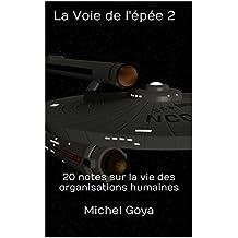 La Voie de l'épée 2: 20 notes sur la vie des organisations humaines (French Edition)
