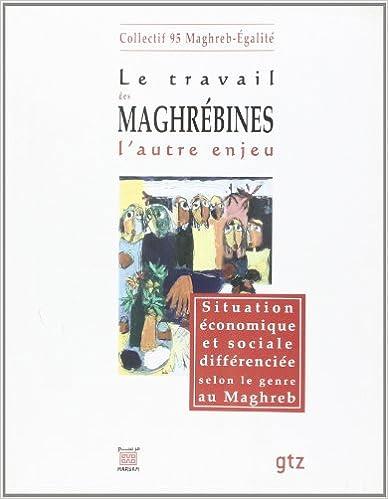 Livre gratuits en ligne Le travail des maghrébines l'autre enjeu : Situation économique et sociale différenciée selon le genre au Maghreb pdf, epub ebook