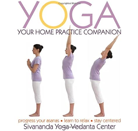 Yoga Your Home Practice Companion Sivananda Yoga Vedanta Centre 9780756657291 Amazon Com Books