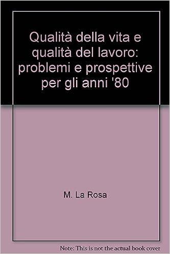 Book Qualità della vita e qualità del lavoro: problemi e prospettive per gli anni '80