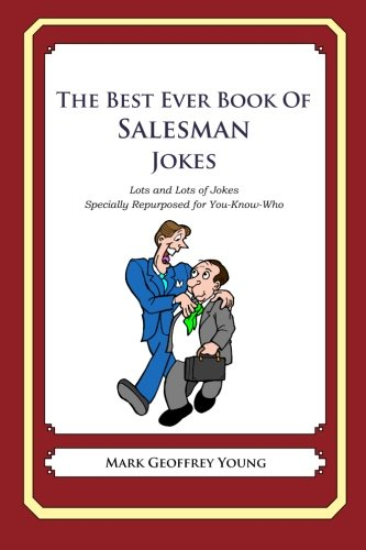 The Best Ever Book of Salesman Jokes: Lots and Lots of Jokes Specially Repurposed for You-Know-Who (The Best Salesman Ever)