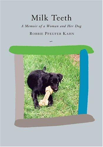 Milk Teeth: A Memoir of a Woman and Her Dog