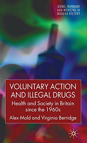 Voluntary Action and Illegal Drugs: Health and Society in Britain Since the 1960s (Science, Technology and Medicine in Modern History)