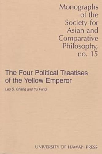 The Four Political Treatises of the Yellow Emperor : Original Mawangdui Texts With Complete English Translations and an Introduction