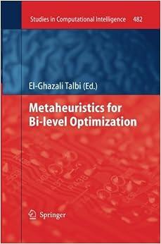 Metaheuristics for Bi-level Optimization (Studies in Computational Intelligence)