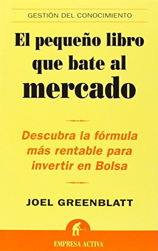 El Pequeno Libro Que Bate Al Mercado (The Little Book that Beats the Market) (Gestion del Conocimiento) (Spanish Edition)