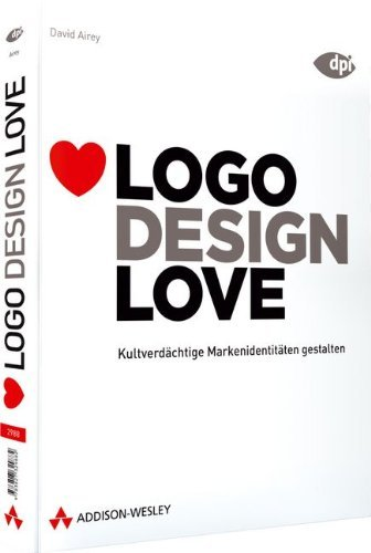 Logo Design Love - Kultverdächtige Markenidentitäten gestalten (DPI Grafik) by David Airey (2010-07-01)
