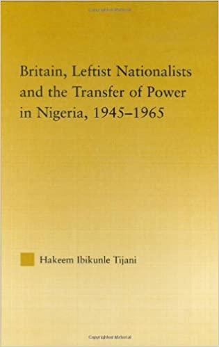 Book Britain, Leftist Nationalists and the Transfer of Power in Nigeria, 1945-1965 (African Studies)