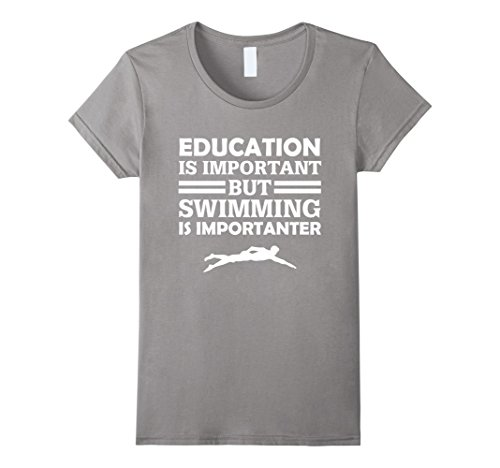 Women's Education Is Important But Swimming Is Importanter Funny Swimmer Gift T-Shirt Medium Slate