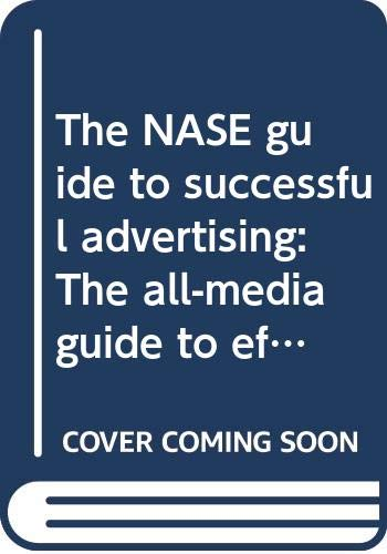 The NASE guide to successful advertising: The all-media guide to effective advertising